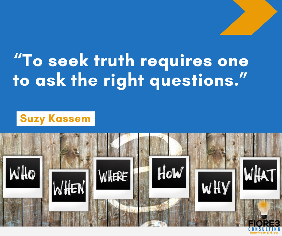 To seek truth requires one to ask the right questions.